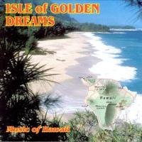 Isle Of Golden Dreams - Music of Hawaii
