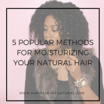 5 Popular Methods For Moisturizing Your Natural Hair