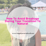 How To Avoid Breakage During your Transition To Natural