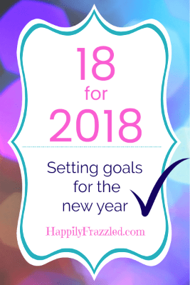18 for 2018: Setting Goals for the New Year | HappilyFrazzled.com