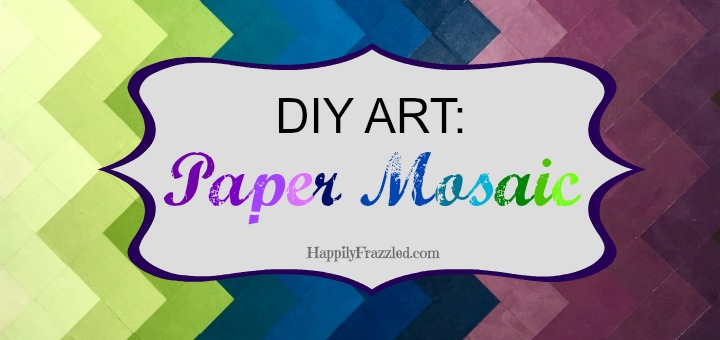 How to make your own DIY art with a scrapbook paper mosaic | HappilyFrazzled.com