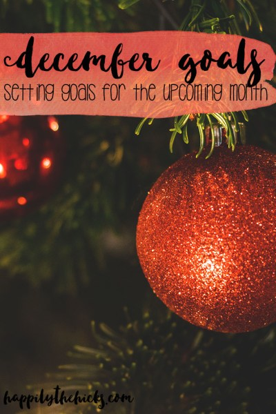 December Goals- setting goals for the upcoming month | read more at happilythehicks.com