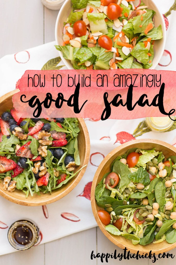 How to Build an Amazingly Good Salad - tips and tricks on crafting your next favorite salad! | read more at happilythehicks.com