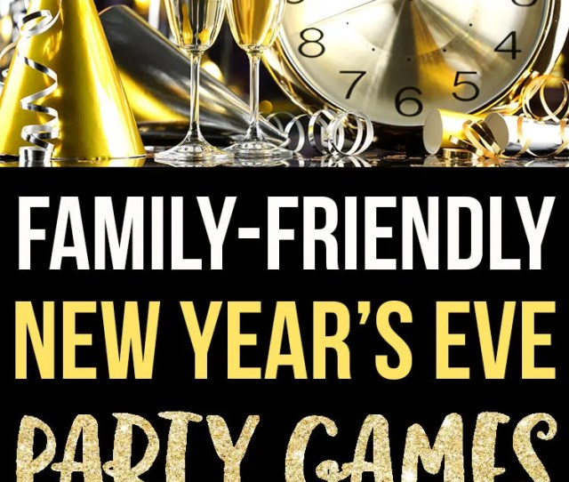 Fun Family Friendly New Years Eve Party Games Activities