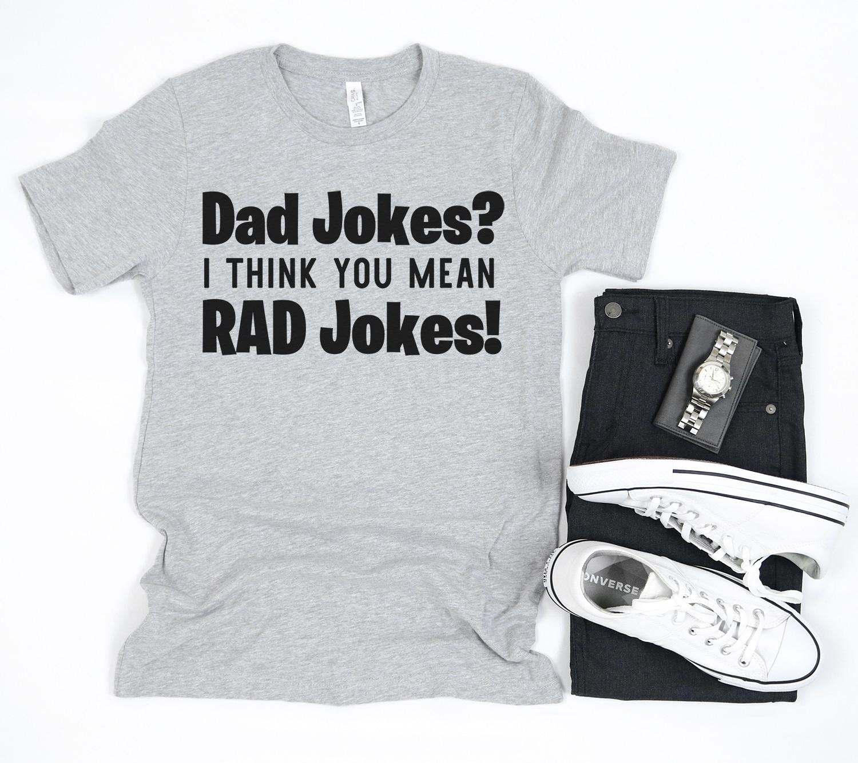 """Dad Jokes? I Think You Mean RAD Jokes!"" on grey mens shirt"