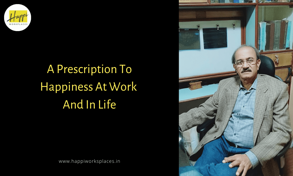 A Prescription To Happiness At Work And In Life