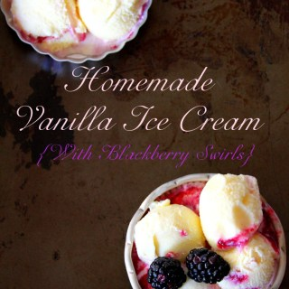 Homemade No-Churn Vanilla Ice Cream {With Blackberry Swirls}