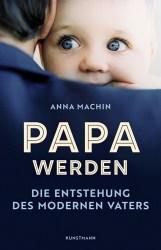 Anna Machin Papa werden 270 Seiten, 25 Euro Kunstmann 978-3-95614-360-1