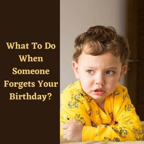 How To Tell Someone They Forgot Your Birthday Why