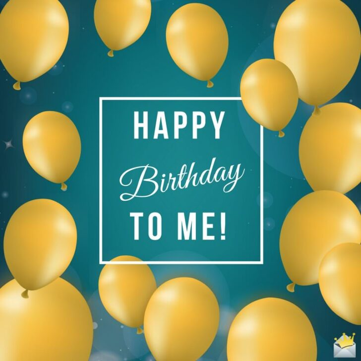 102 Birthday Wishes For Myself Happy Birthday To Me