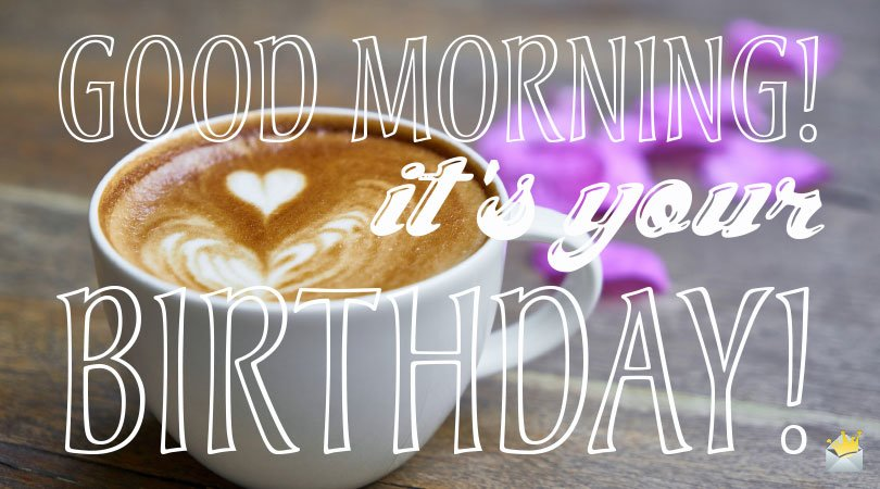 Good Morning And Happy Birthday Wishes