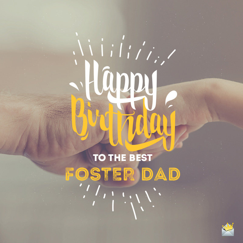 Birthday Wishes For A Foster Dad Your Countless Blessings