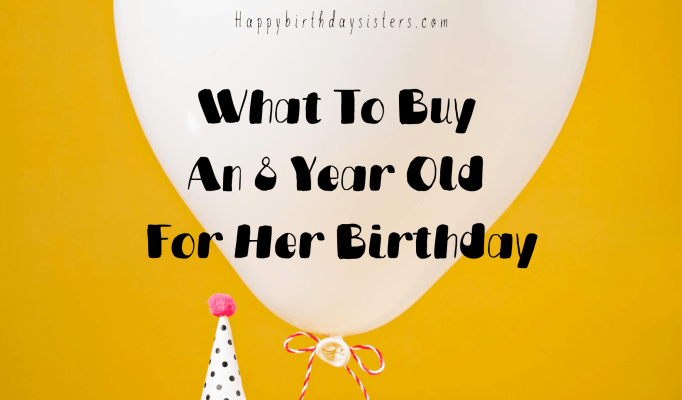 What To Buy An 8 Year Old For Her Birthday