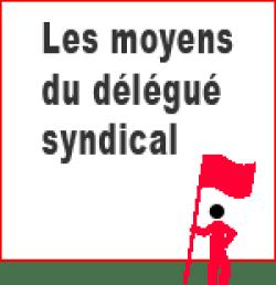 Moyens du délégué syndical