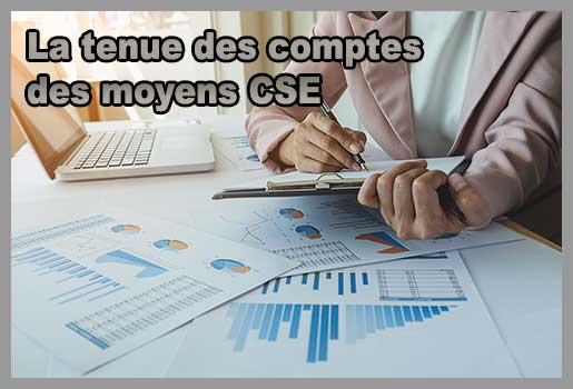 La tenue des comptes des moyens CSE