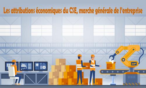 Les attributions économiques du CSE, marche générale de l'entreprise