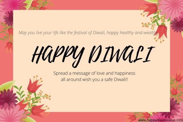 May you live your life like the festival of Diwali, happy healthy and wealthy