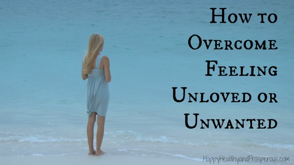 How to Overcome Feeling Unloved or Unwanted - Happy, Healthy