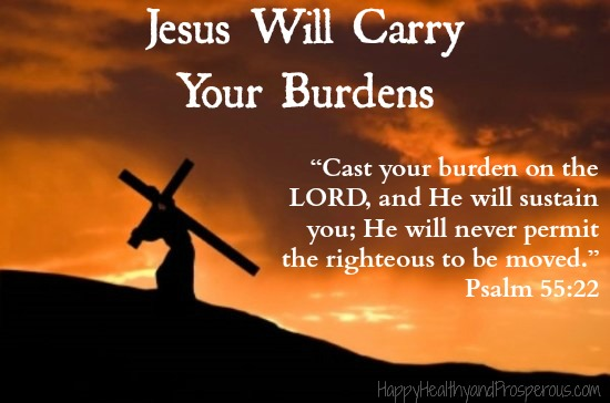 Jesus Will Carry Your Burdens.