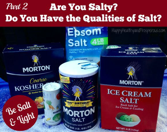 Are you being salt and light?  Do you possess these qualities of salt?