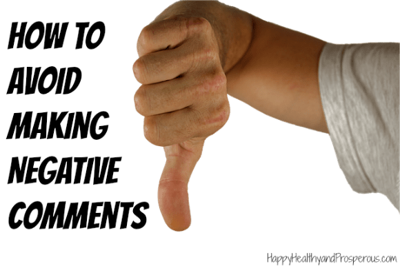 Learn some steps to avoid the trap of making negative comments.