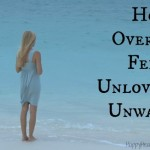 Learn How to Overcome Feeling Unloved or Unwanted