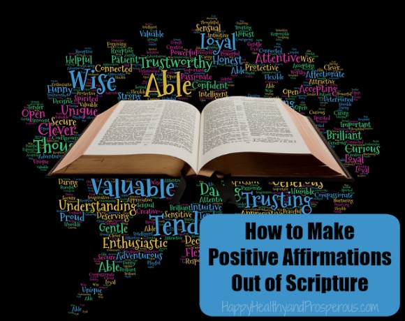 Learn How to Make Positive Affirmations Out of Scripture...