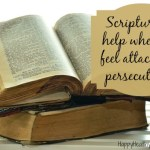 Scriptures to help when you feel attacked or persecuted…