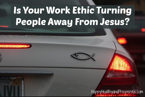 Is Your Work Ethic Turning People Away From Jesus?  Or are you representing him well?