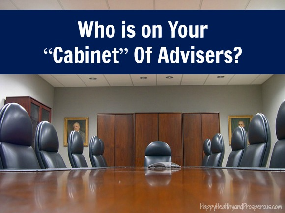 Who is on Your Cabinet of Advisers? Do you have people you go to for advice, counsel, prayer, etc.? We all need reliable, honest people on our team to call on when we need.