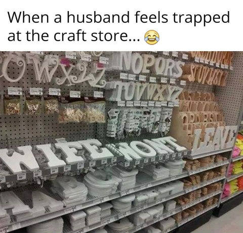 When a husband feels trapped at the craft store...