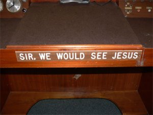 Many churches engrave this on their pulpit to serve as a reminder to the preacher!