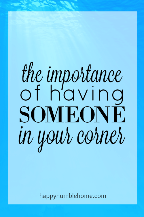 The Importance of Having Someone in your Corner--Love this post! A helpful and inspiring post that made me think about a better way to solve my problems