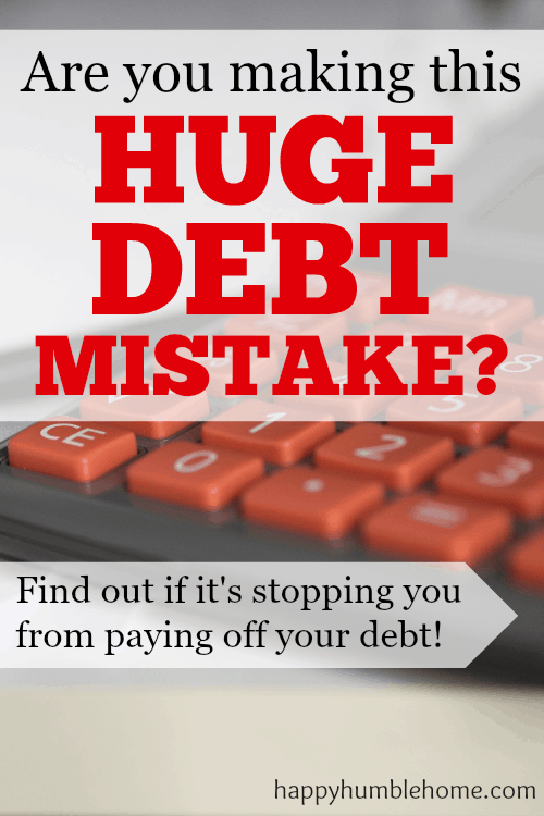 Are you making this Huge Debt Mistake? I was! It was holding me back from paying off my debt for years! Now, my debt is almost gone! You have to read this!