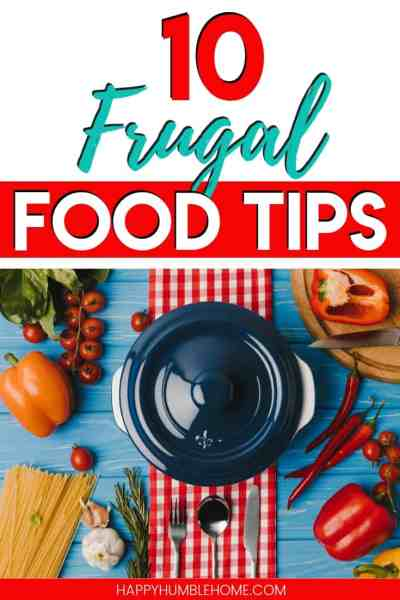 10 Frugal Food Tips -Learn how to save tons of money on food! Here are some tips for making budget meals for large or small families. With money saving recipes, grocery shopping hacks, freezer cooking ideas, and menu planning strategies, you'll be able to save big!
