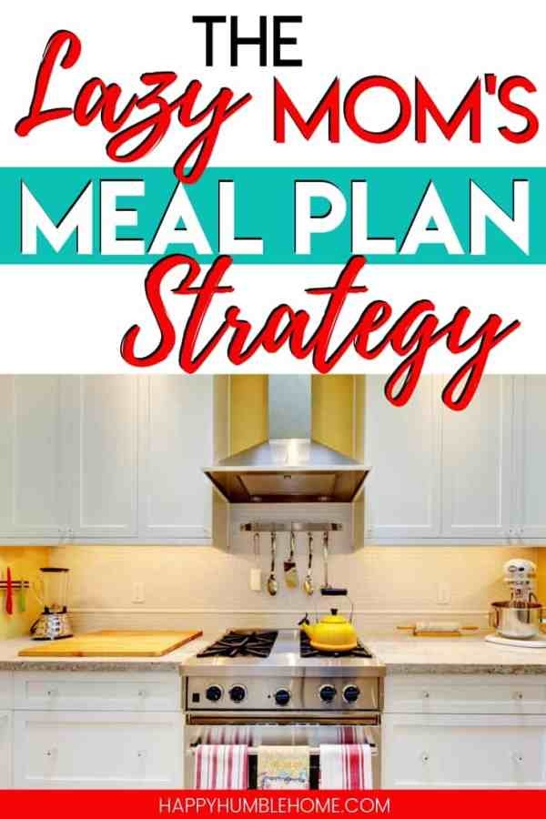 The Lazy Mom's Meal Plan Strategy - If you wish you could meal plan but you just suck at it, this is the strategy for you! It's flexible and easy budget friendly method will work for any family!