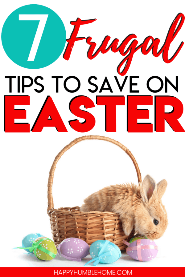 7 Frugal Tips to Save on Easter - These simple, frugal living tips are so easy and they will save you so much money! Learn easter basket ideas, tips to get treats for less, and how to prioritize your holiday spending.