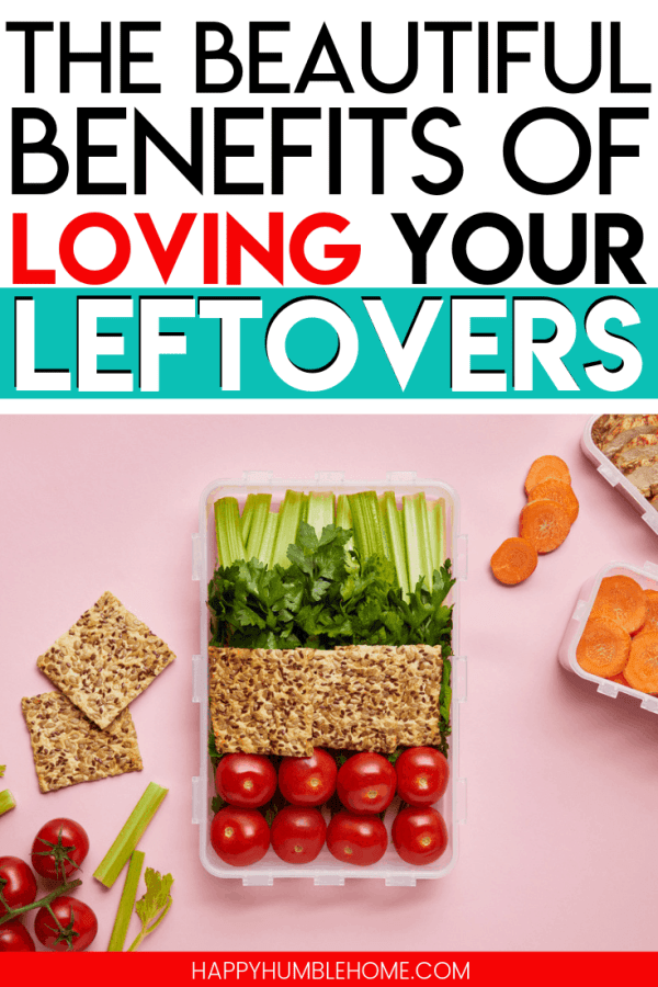 The Beautiful Benefits of Loving your Leftovers - Don't waste your leftovers! Save money, time, and energy by making the best of those meals you've already cooked.