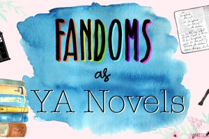 Guest Post: Fandoms As YA Novels by Sarah @ Written Word Worlds