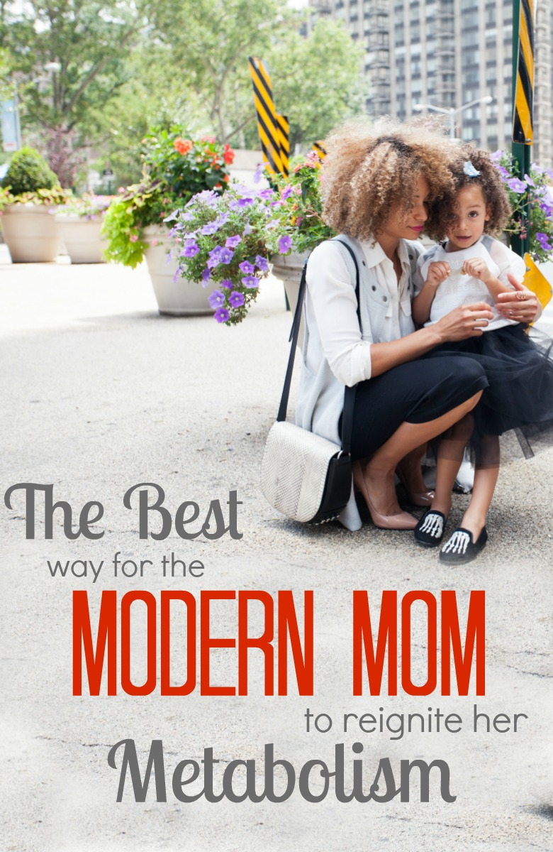 The BEST way for the Modern Mom to Reignite her Metabolism