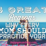 4 Great Reasons Why Every Mom Should Practice Yoga