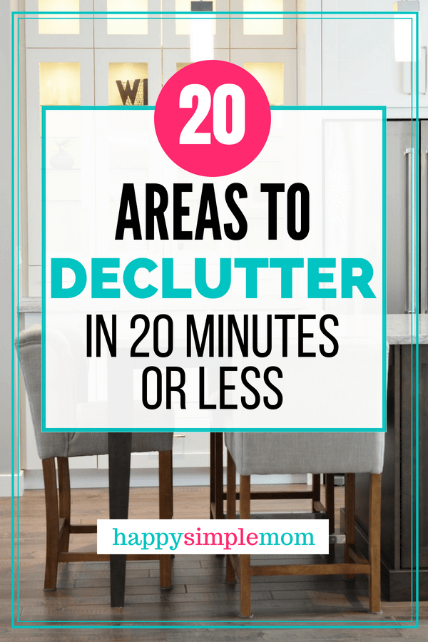 Declutter quickly with these 20 areas in 20 minutes or less.