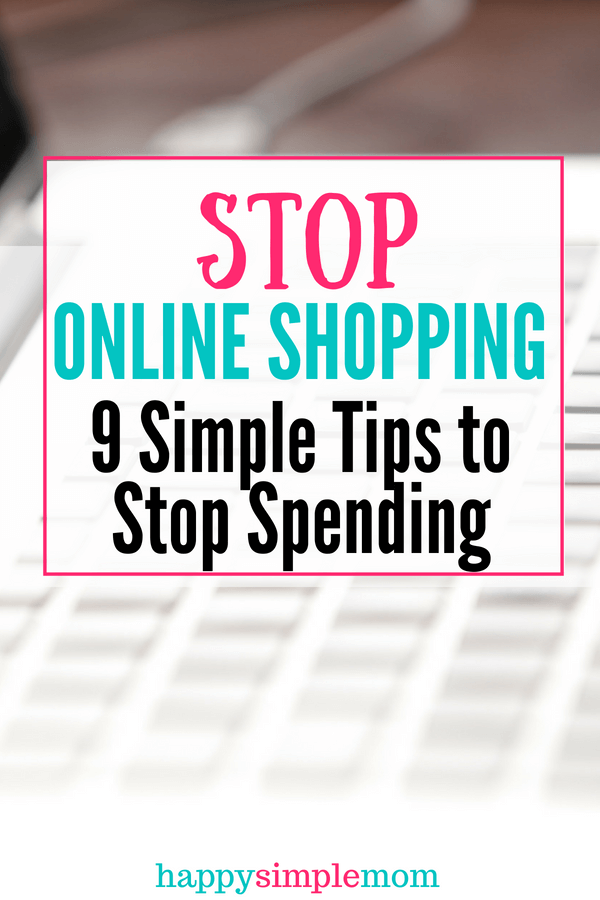 Is online shopping adding to the clutter and draining your bank account? Stop online impulse shopping with these 9 simple steps.