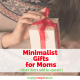 Minimalist gifts for moms that don't add to clutter