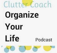 Organize Your Life with Clutter Coach, a minimalist podcast