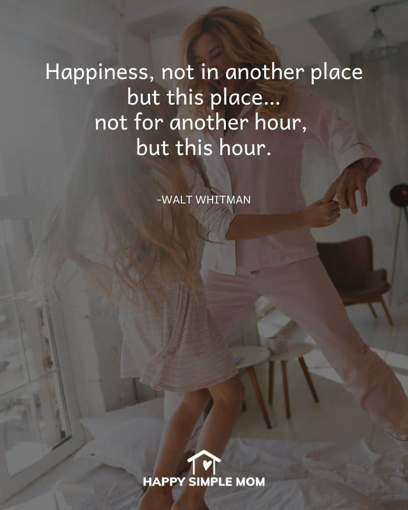 Happiness, not in another place but this place…not for another hour, but this hour. - Walt Whitman
