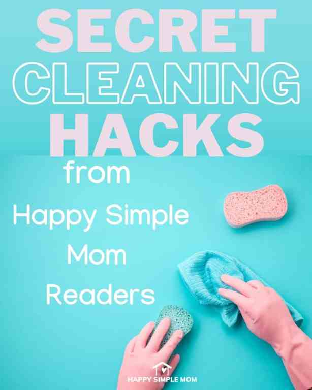 Secret Cleaning Hacks from Happy Simple Mom Readers
