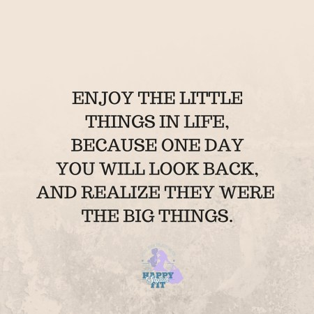 Enjoy the little things in life, because one day you will look back and realize they were the big things. Inspirational quote.