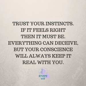 Trust your instincts. If it feels right, then it must be. Everything can deceive, but your conscience will always keep it real with you.