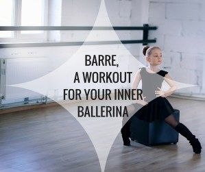 barre a great workout to bring out the ballerina in you - happy stylish fit lifestyle fashion beauty fitness blog